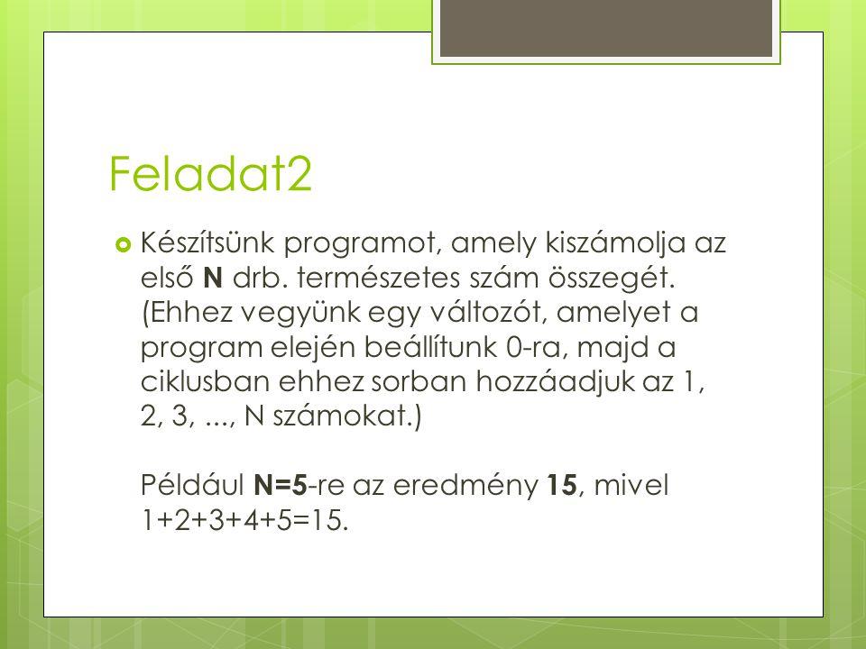 Feladat2  Készítsünk programot, amely kiszámolja az első N drb. természetes szám összegét. (Ehhez vegyünk egy változót, amelyet a program elején beál