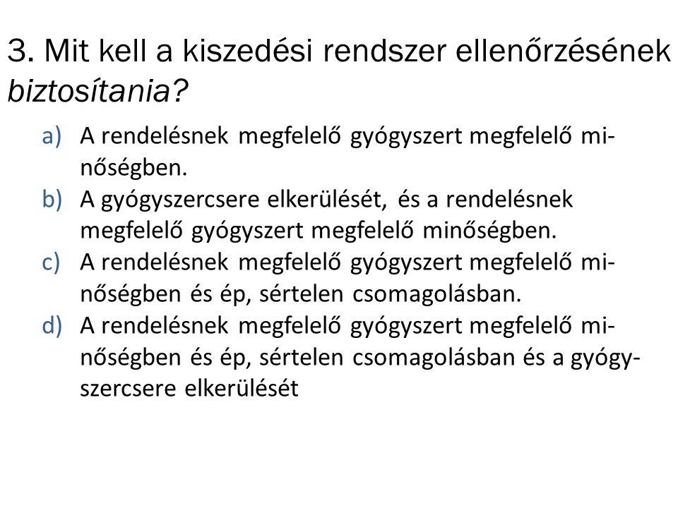 3. Mit kell a kiszedési rendszer ellenőrzésének biztosítania? a)A rendelésnek megfelelő gyógyszert megfelelő mi- nőségben. b)A gyógyszercsere elkerülé