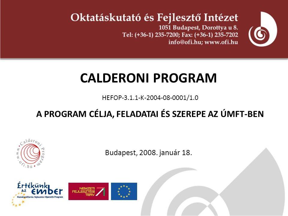 CALDERONI PROGRAM HEFOP-3.1.1-K-2004-08-0001/1.0 A PROGRAM CÉLJA, FELADATAI ÉS SZEREPE AZ ÚMFT-BEN Budapest, 2008.