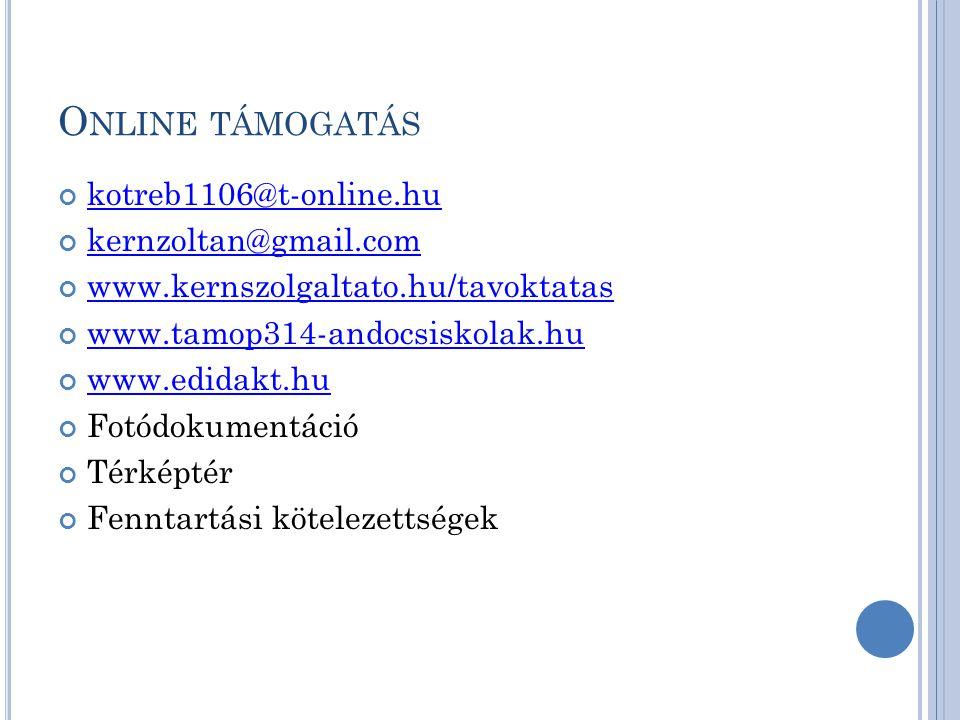 O NLINE TÁMOGATÁS kotreb1106@t-online.hu kernzoltan@gmail.com www.kernszolgaltato.hu/tavoktatas www.tamop314-andocsiskolak.hu www.edidakt.hu Fotódokumentáció Térképtér Fenntartási kötelezettségek