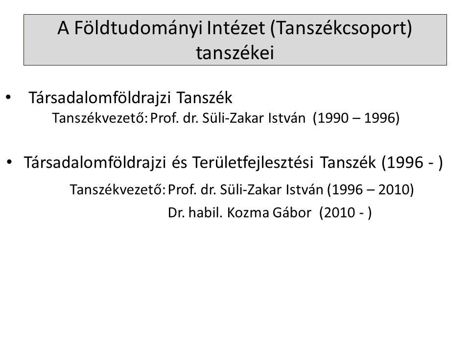 A Földtudományi Intézet (Tanszékcsoport) tanszékei Társadalomföldrajzi és Területfejlesztési Tanszék (1996 - ) Tanszékvezető: Prof. dr. Süli-Zakar Ist