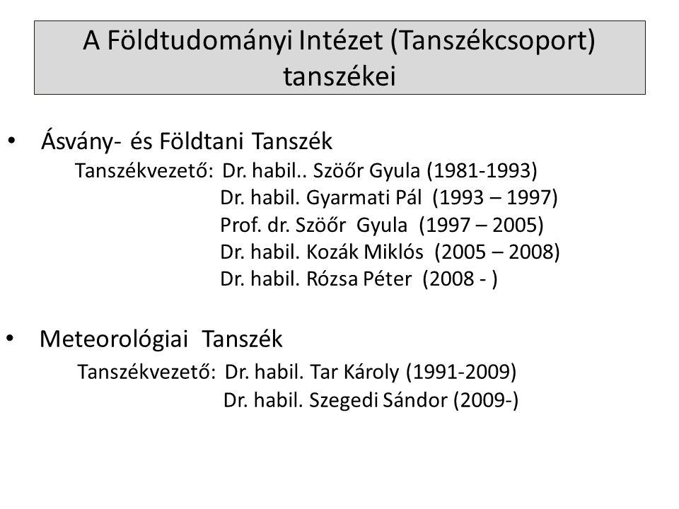 A Földtudományi Intézet (Tanszékcsoport) tanszékei Ásvány- és Földtani Tanszék Tanszékvezető: Dr. habil.. Szöőr Gyula (1981-1993) Dr. habil. Gyarmati