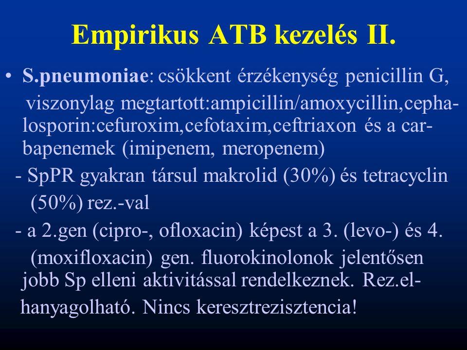 Empirikus ATB kezelés II. S.pneumoniae: csökkent érzékenység penicillin G, viszonylag megtartott:ampicillin/amoxycillin,cepha- losporin:cefuroxim,cefo