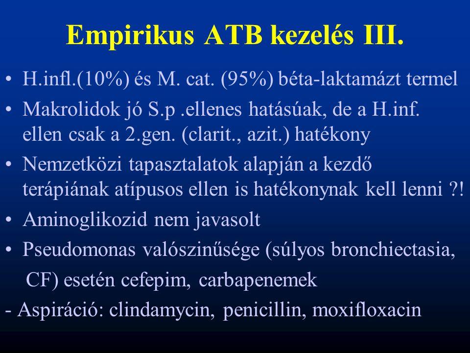 Empirikus ATB kezelés III. H.infl.(10%) és M. cat. (95%) béta-laktamázt termel Makrolidok jó S.p.ellenes hatásúak, de a H.inf. ellen csak a 2.gen. (cl