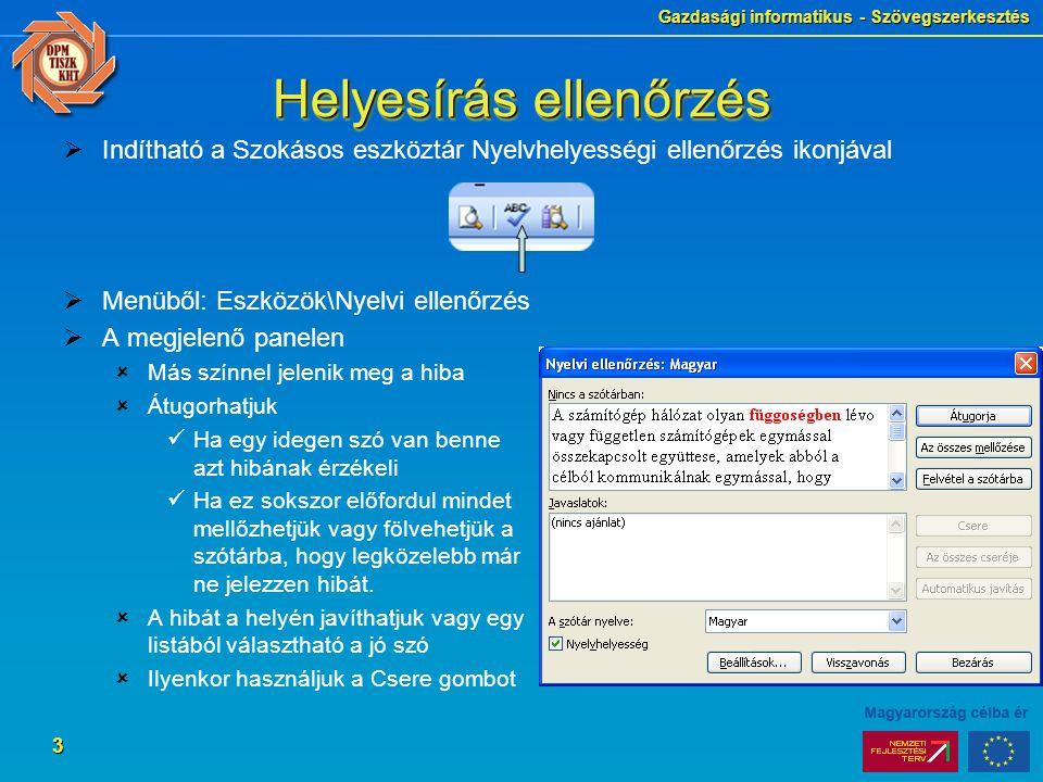 Gazdasági informatikus - Szövegszerkesztés 3 Helyesírás ellenőrzés  Indítható a Szokásos eszköztár Nyelvhelyességi ellenőrzés ikonjával  Menüből: Es