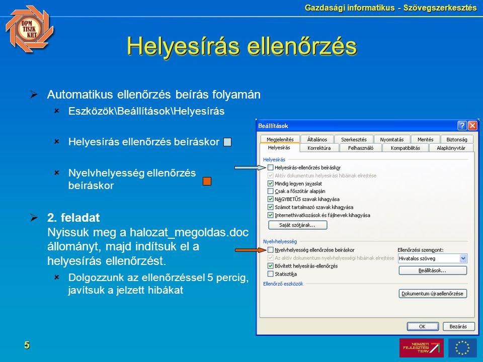Gazdasági informatikus - Szövegszerkesztés 5 Helyesírás ellenőrzés  Automatikus ellenőrzés beírás folyamán  Eszközök\Beállítások\Helyesírás  Helyes