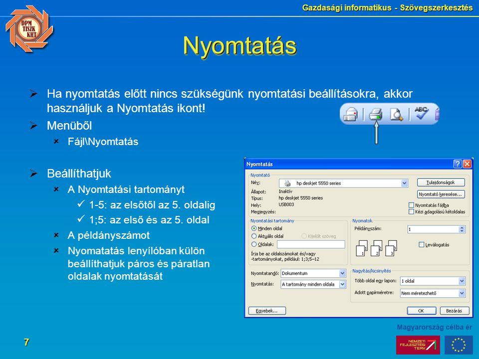 Gazdasági informatikus - Szövegszerkesztés 7 NyomtatásNyomtatás  Ha nyomtatás előtt nincs szükségünk nyomtatási beállításokra, akkor használjuk a Nyo