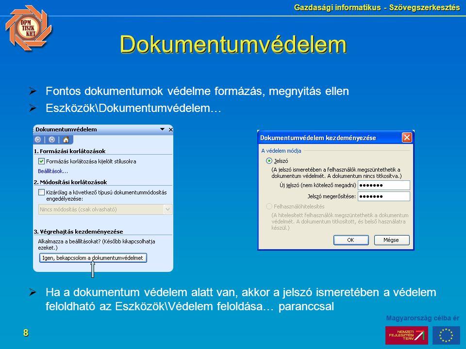 Gazdasági informatikus - Szövegszerkesztés 8 DokumentumvédelemDokumentumvédelem  Fontos dokumentumok védelme formázás, megnyitás ellen  Eszközök\Dok