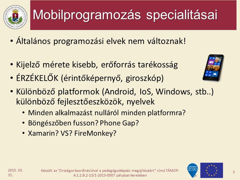 Mobilprogramozás specialitásai Általános programozási elvek nem változnak! Kijelző mérete kisebb, erőforrás tarékosság ÉRZÉKELŐK (érintőképernyő, giro