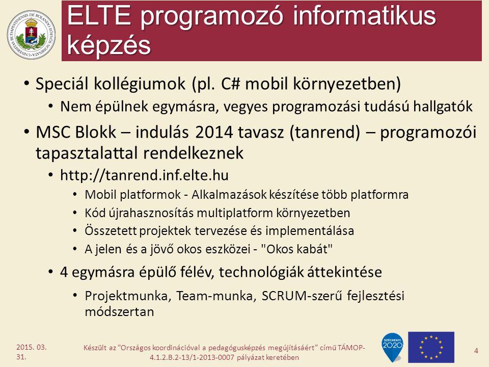 ELTE programozó informatikus képzés Speciál kollégiumok (pl. C# mobil környezetben) Nem épülnek egymásra, vegyes programozási tudású hallgatók MSC Blo