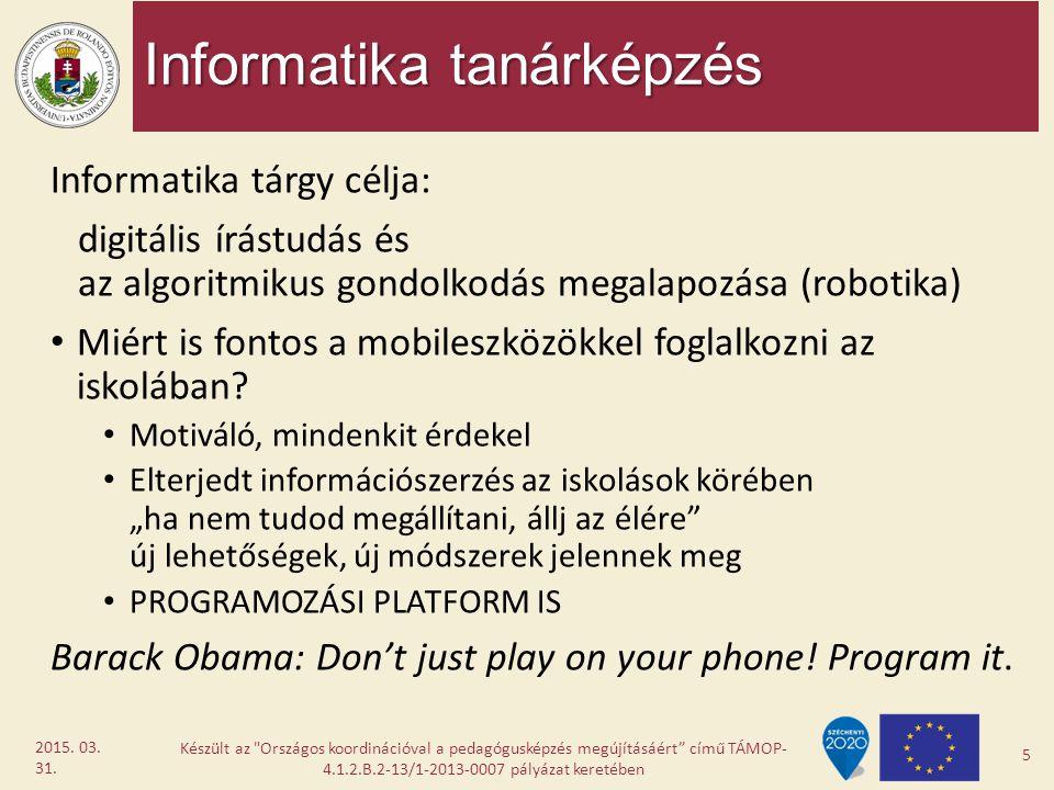 Informatika tanárképzés Informatika tárgy célja: digitális írástudás és az algoritmikus gondolkodás megalapozása (robotika) Miért is fontos a mobilesz