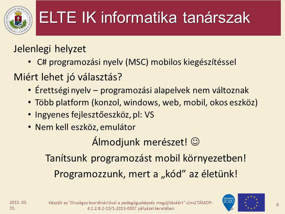 ELTE IK informatika tanárszak Jelenlegi helyzet C# programozási nyelv (MSC) mobilos kiegészítéssel Miért lehet jó választás? Érettségi nyelv – program