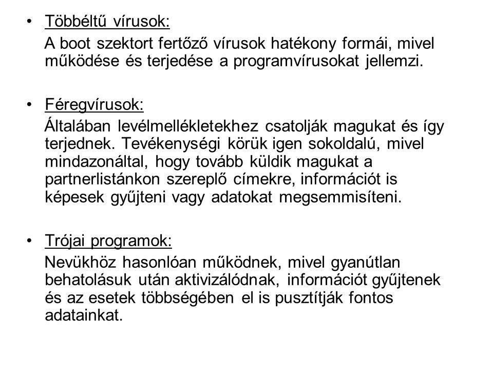 Makróvírusok: Az Office csomag részeként elérhető makrókkal terjed, melyek VBA programozási nyelven íródnak.