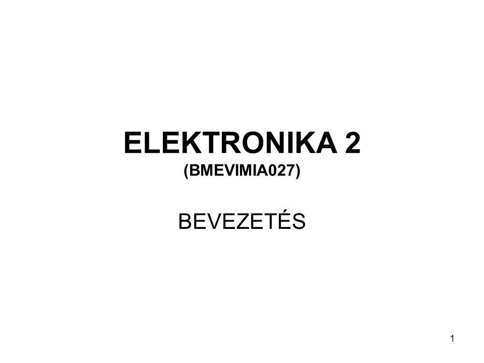 1 ELEKTRONIKA 2 (BMEVIMIA027) BEVEZETÉS