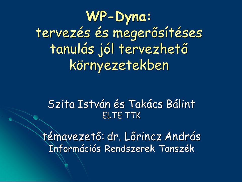 WP-Dyna: tervezés és megerősítéses tanulás jól tervezhető környezetekben Szita István és Takács Bálint ELTE TTK témavezető: dr. Lőrincz András Informá