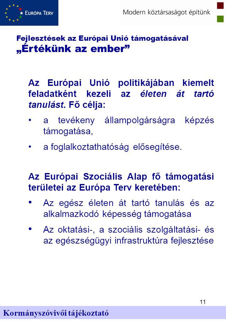 11 Kormányszóvivői tájékoztató Az Európai Unió politikájában kiemelt feladatként kezeli az életen át tartó tanulást.