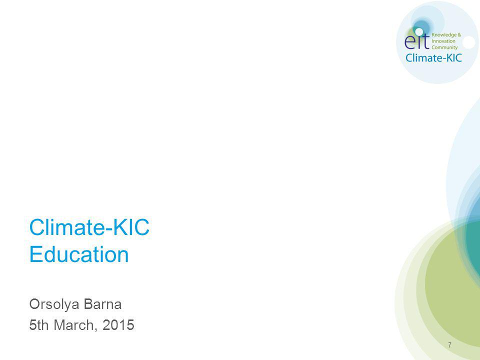 Climate-KIC Education Orsolya Barna 5th March, 2015 7