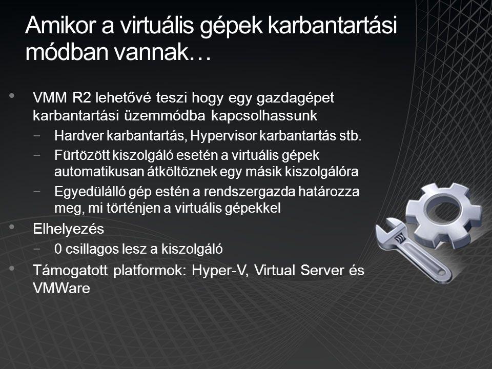 Amikor a virtuális gépek karbantartási módban vannak… VMM R2 lehetővé teszi hogy egy gazdagépet karbantartási üzemmódba kapcsolhassunk −Hardver karban