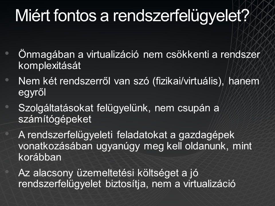 Önmagában a virtualizáció nem csökkenti a rendszer komplexitását Nem két rendszerről van szó (fizikai/virtuális), hanem egyről Szolgáltatásokat felügy