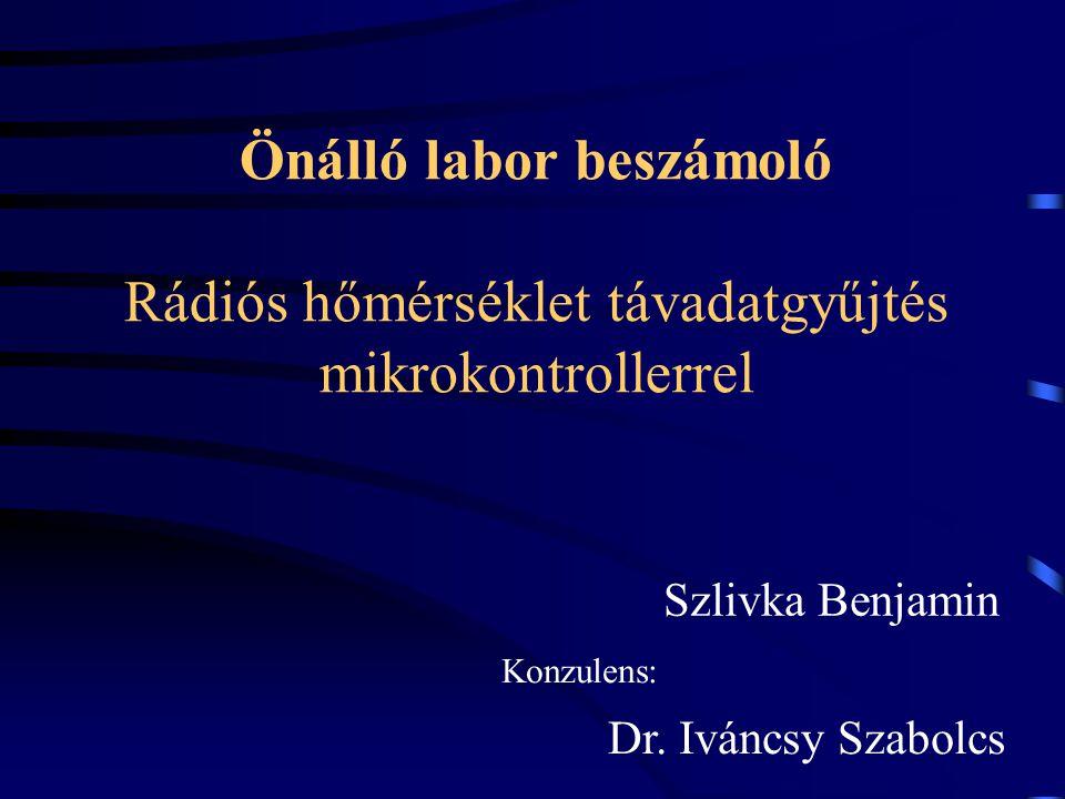 Önálló labor beszámoló Rádiós hőmérséklet távadatgyűjtés mikrokontrollerrel Szlivka Benjamin Konzulens: Dr. Iváncsy Szabolcs