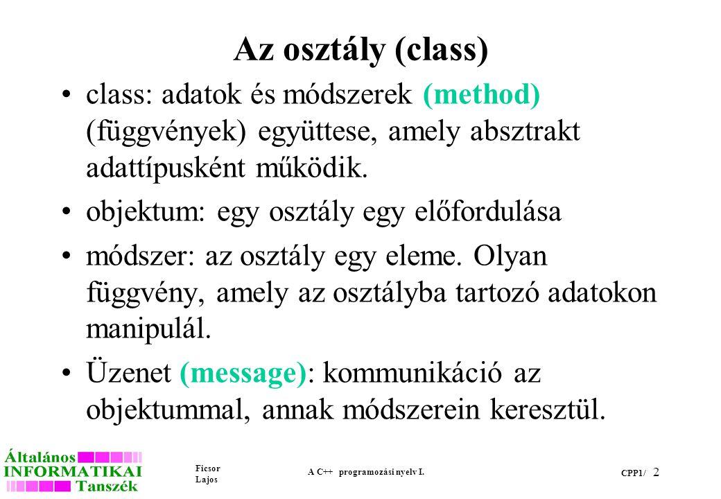 Ficsor Lajos A C++ programozási nyelv I. CPP1/ 1 Osztály és objektum fogalma