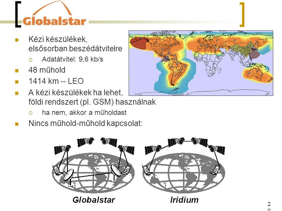 20 Kézi készülékek, elsősorban beszédátvitelre  Adatátvitel: 9,6 kb/s 48 műhold 1414 km -- LEO A kézi készülékek ha lehet, földi rendszert (pl.