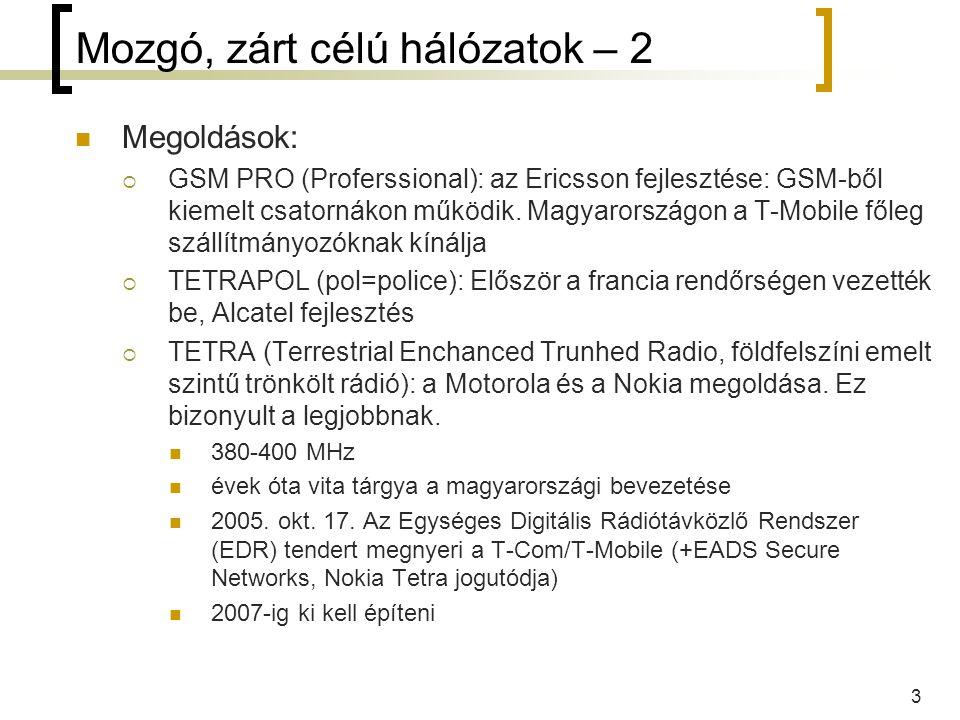 3 Mozgó, zárt célú hálózatok – 2 Megoldások:  GSM PRO (Proferssional): az Ericsson fejlesztése: GSM-ből kiemelt csatornákon működik.