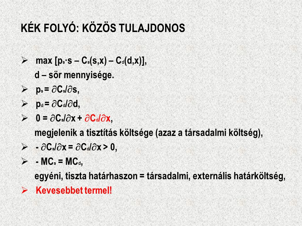 KÉK FOLYÓ: KÖZÖS TULAJDONOS  max [p s ·s – C s (s,x) – C d (d,x)], d – sör mennyisége.  p s =  C s /  s,  p d =  C d /  d,  0 =  C s /  x +