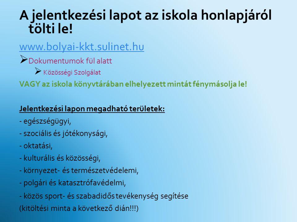 A jelentkezési lapot az iskola honlapjáról tölti le! www.bolyai-kkt.sulinet.hu  Dokumentumok fül alatt  Közösségi Szolgálat VAGY az iskola könyvtárá