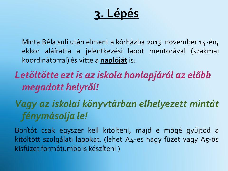 3. Lépés Minta Béla suli után elment a kórházba 2013. november 14-én, ekkor aláíratta a jelentkezési lapot mentorával (szakmai koordinátorral) és vitt
