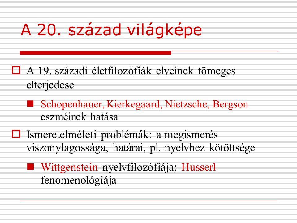 A 20. század világképe  A 19. századi életfilozófiák elveinek tömeges elterjedése Schopenhauer, Kierkegaard, Nietzsche, Bergson eszméinek hatása  Is