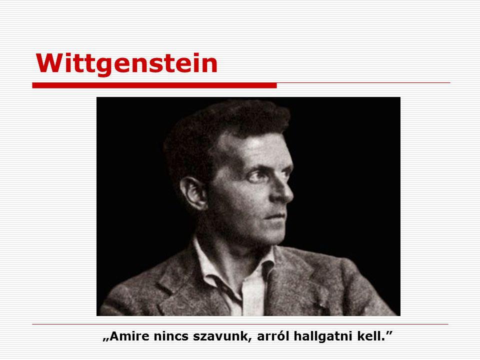 """Wittgenstein """"Amire nincs szavunk, arról hallgatni kell."""""""