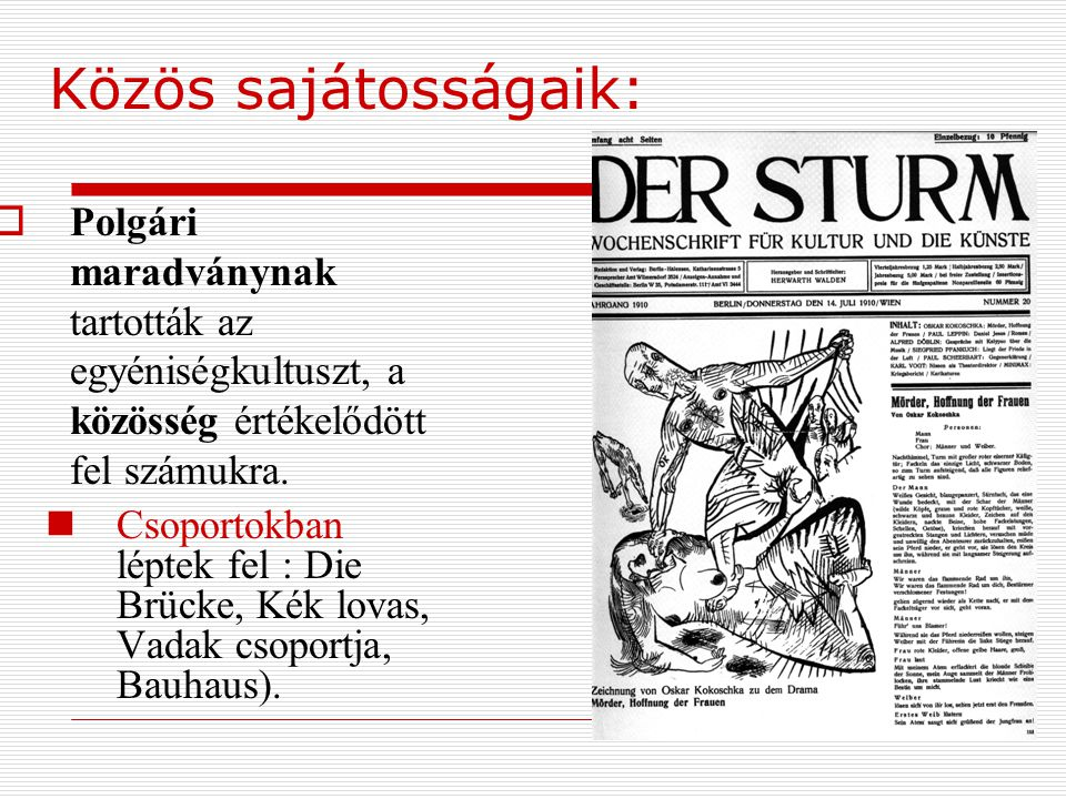 Közös sajátosságaik:  Polgári maradványnak tartották az egyéniségkultuszt, a közösség értékelődött fel számukra. Csoportokban léptek fel : Die Brücke