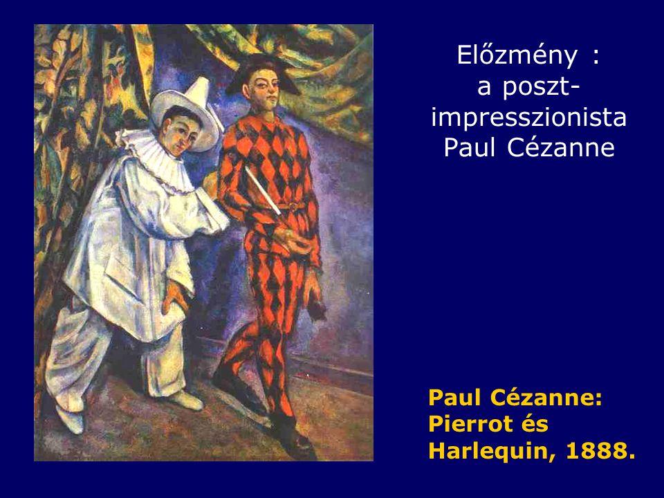 Előzmény : a poszt- impresszionista Paul Cézanne Paul Cézanne: Pierrot és Harlequin, 1888.