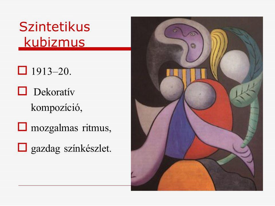 Szintetikus kubizmus  1913–20.  Dekoratív kompozíció,  mozgalmas ritmus,  gazdag színkészlet.