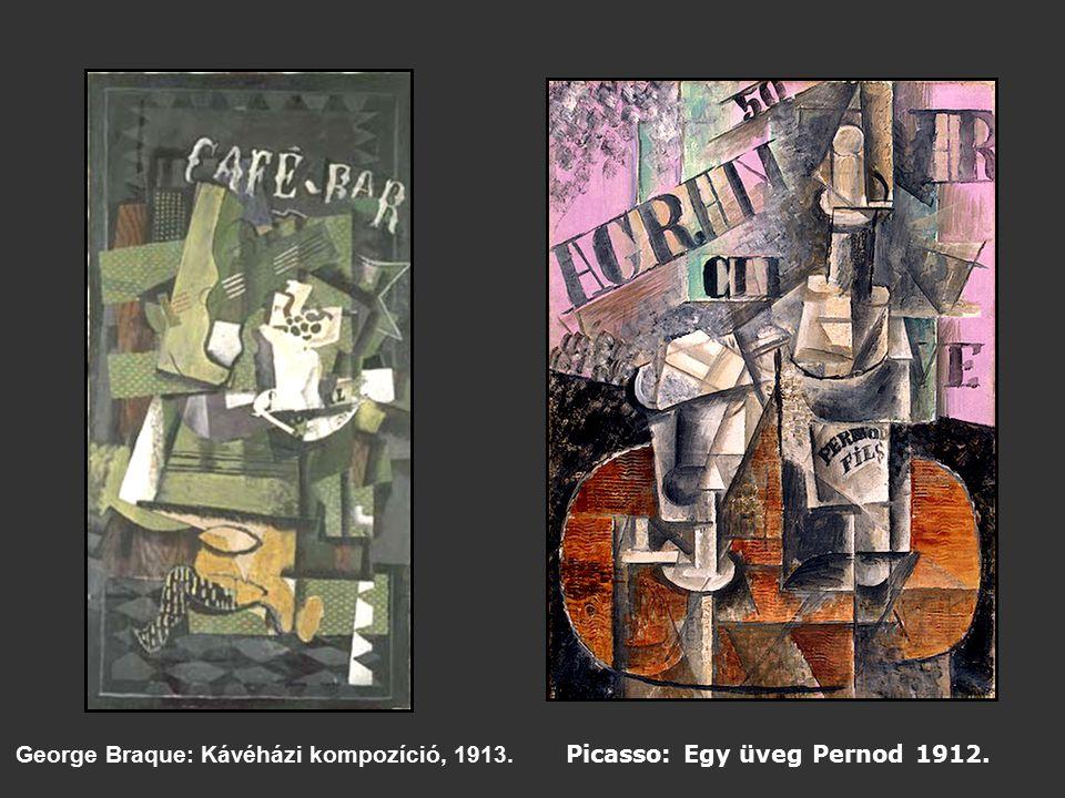 George Braque: Kávéházi kompozíció, 1913. Picasso: Egy üveg Pernod 1912.
