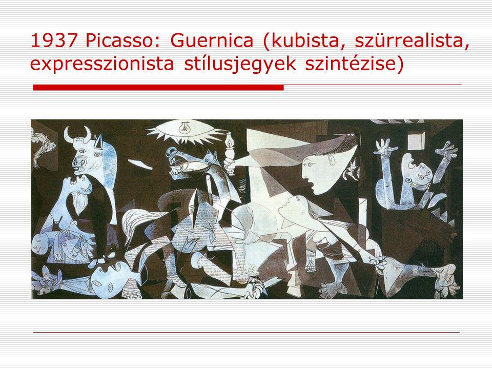 1937 Picasso: Guernica (kubista, szürrealista, expresszionista stílusjegyek szintézise)