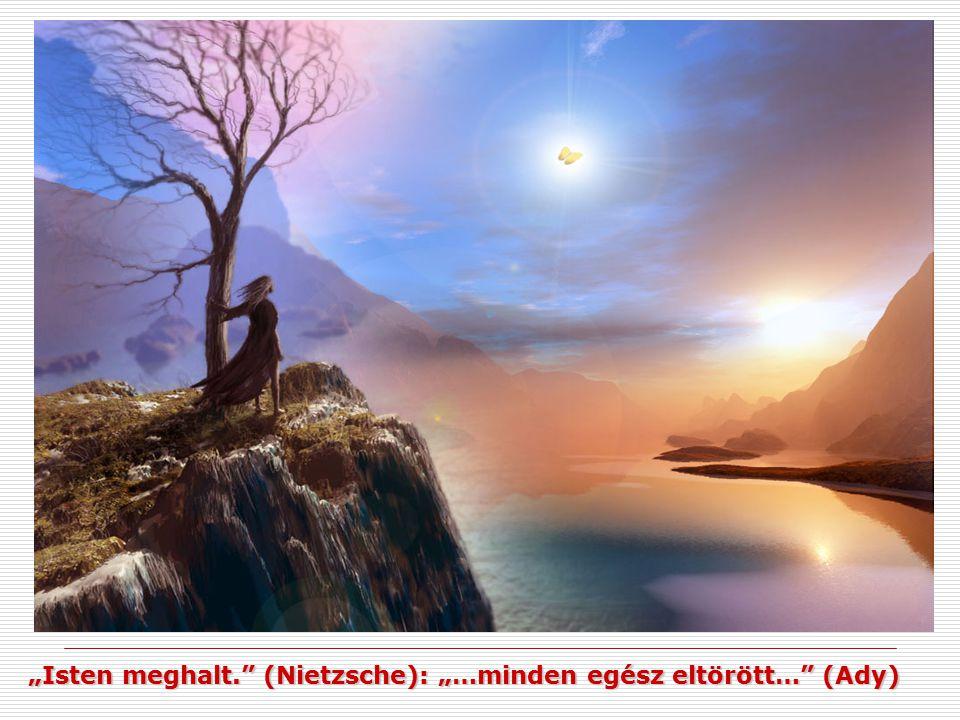 """""""Isten meghalt."""" (Nietzsche): """"…minden egész eltörött…"""" (Ady)"""