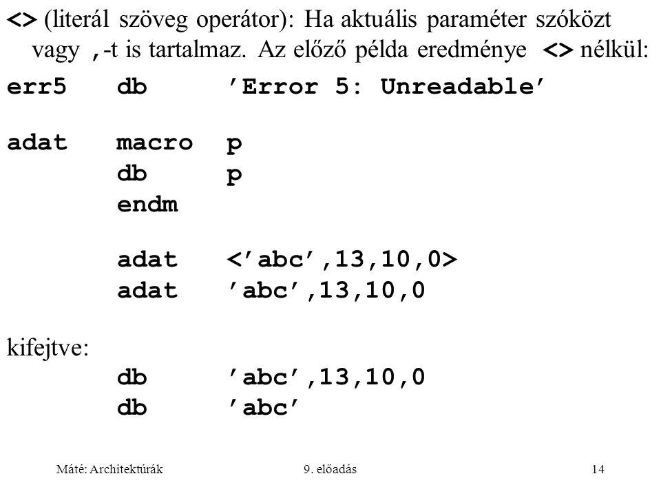 Máté: Architektúrák9. előadás14 <> (literál szöveg operátor): Ha aktuális paraméter szóközt vagy, -t is tartalmaz. Az előző példa eredménye <> nélkül: