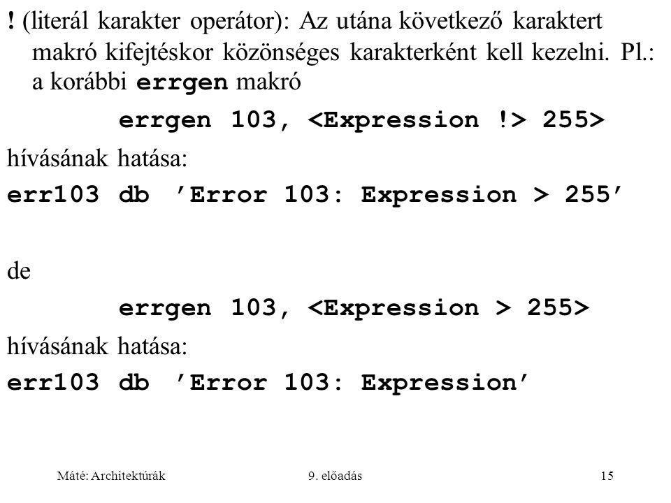 Máté: Architektúrák9. előadás15 ! (literál karakter operátor): Az utána következő karaktert makró kifejtéskor közönséges karakterként kell kezelni. Pl