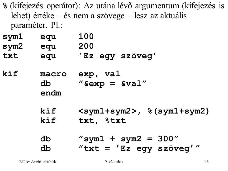 Máté: Architektúrák9. előadás16 % (kifejezés operátor): Az utána lévő argumentum (kifejezés is lehet) értéke – és nem a szövege – lesz az aktuális par