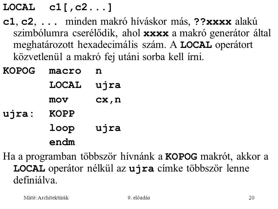 Máté: Architektúrák9. előadás20 LOCALc1[,c2...] c1, c2,... minden makró híváskor más, ??xxxx alakú szimbólumra cserélődik, ahol xxxx a makró generátor