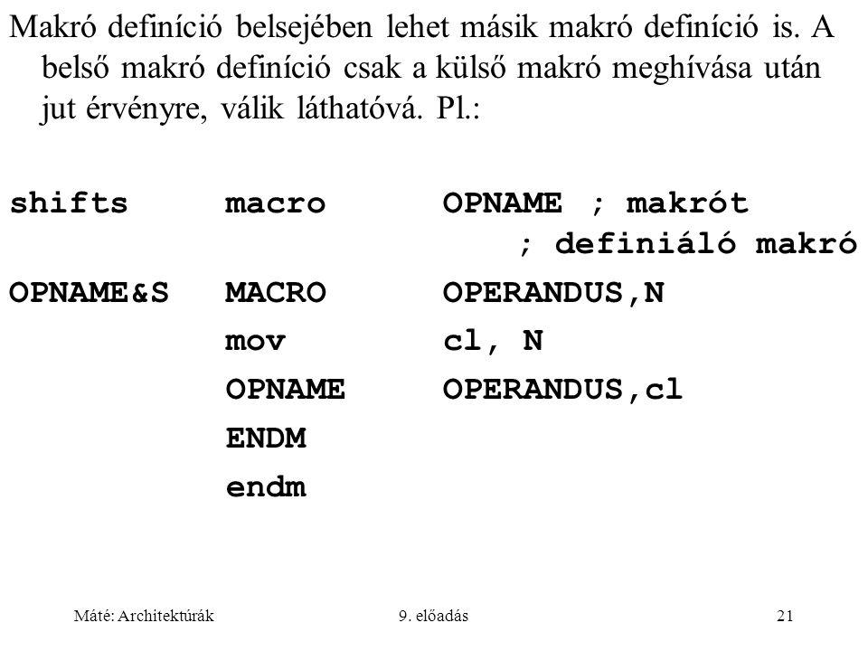 Máté: Architektúrák9. előadás21 Makró definíció belsejében lehet másik makró definíció is. A belső makró definíció csak a külső makró meghívása után j