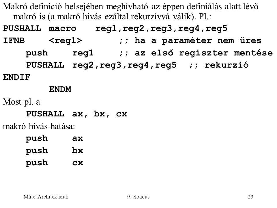 Máté: Architektúrák9. előadás23 Makró definíció belsejében meghívható az éppen definiálás alatt lévő makró is (a makró hívás ezáltal rekurzívvá válik)