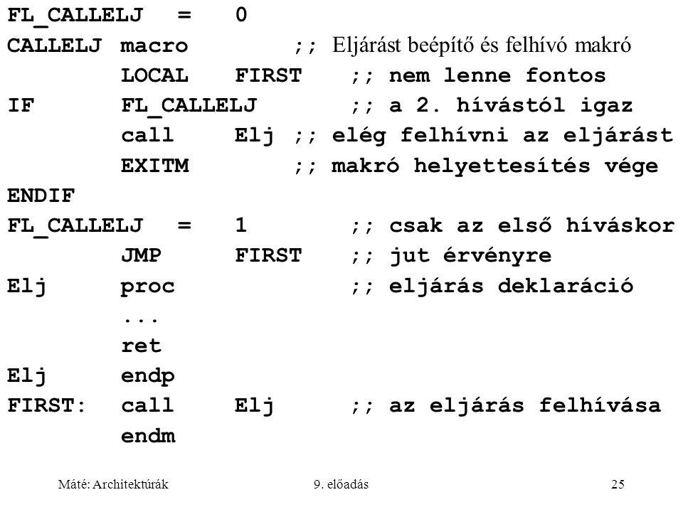 Máté: Architektúrák9. előadás25 FL_CALLELJ=0 CALLELJmacro;; Eljárást beépítő és felhívó makró LOCALFIRST;; nem lenne fontos IFFL_CALLELJ;; a 2. hívást