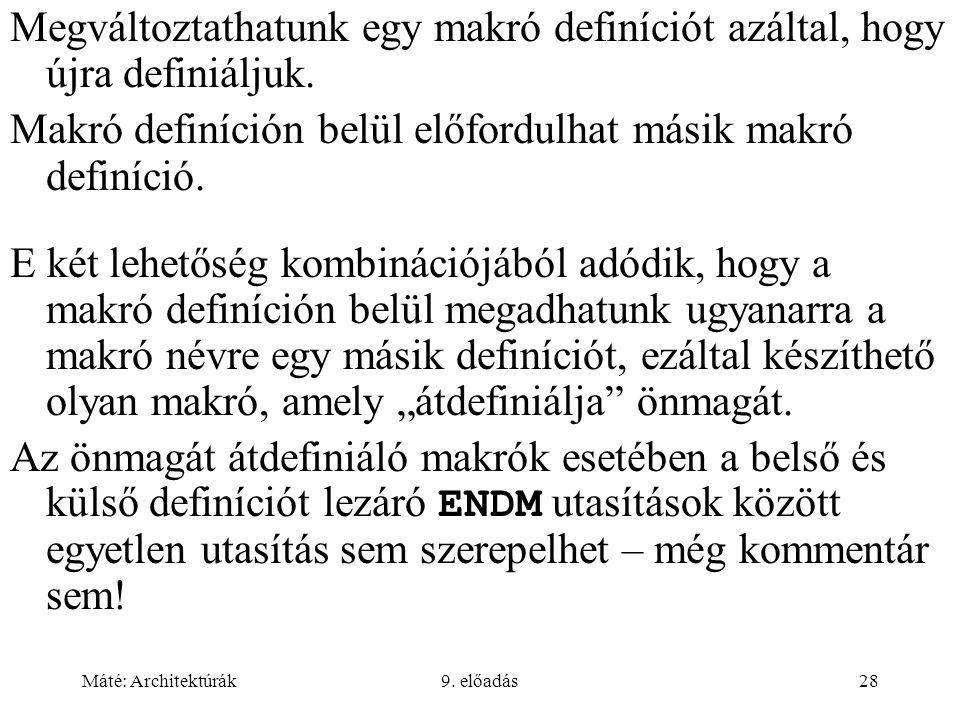 Máté: Architektúrák9. előadás28 Megváltoztathatunk egy makró definíciót azáltal, hogy újra definiáljuk. Makró definíción belül előfordulhat másik makr