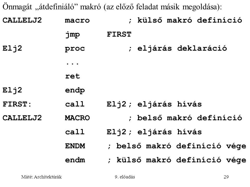 """Máté: Architektúrák9. előadás29 Önmagát """"átdefiniáló"""" makró (az előző feladat másik megoldása): CALLELJ2macro; külső makró definíció jmpFIRST Elj2proc"""