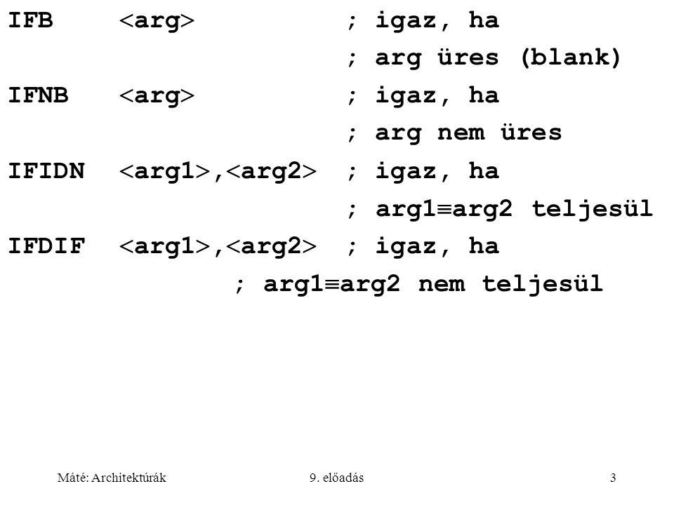Máté: Architektúrák9. előadás3 IFB  arg  ; igaz, ha ; arg üres (blank) IFNB  arg  ; igaz, ha ; arg nem üres IFIDN  arg1 ,  arg2  ; igaz, ha ;