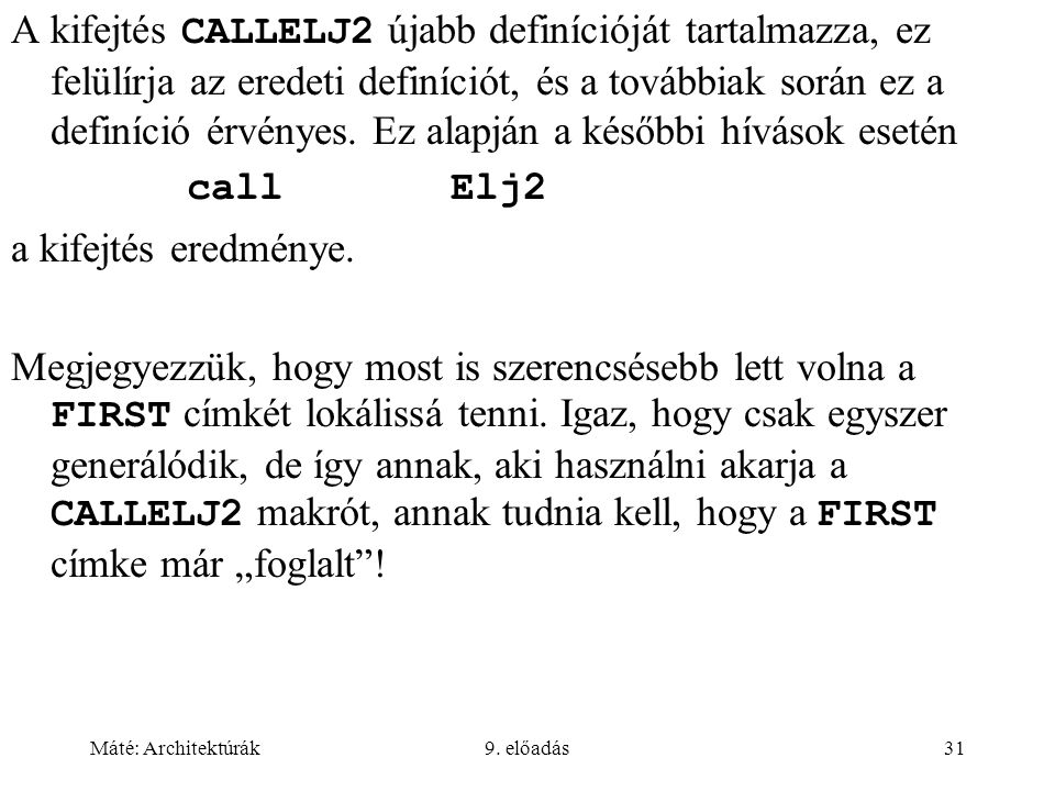 Máté: Architektúrák9. előadás31 A kifejtés CALLELJ2 újabb definícióját tartalmazza, ez felülírja az eredeti definíciót, és a továbbiak során ez a defi