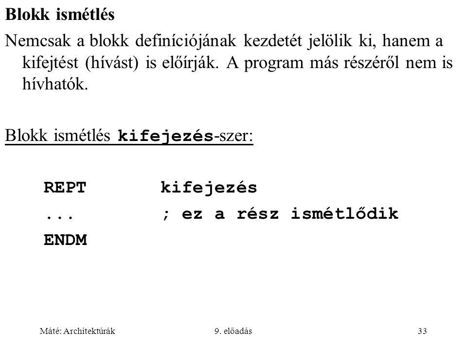 Máté: Architektúrák9. előadás33 Blokk ismétlés Nemcsak a blokk definíciójának kezdetét jelölik ki, hanem a kifejtést (hívást) is előírják. A program m